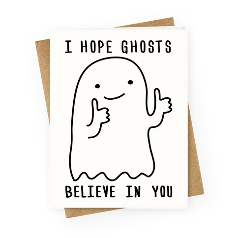 I Hope Ghosts Believe In You Greeting Card