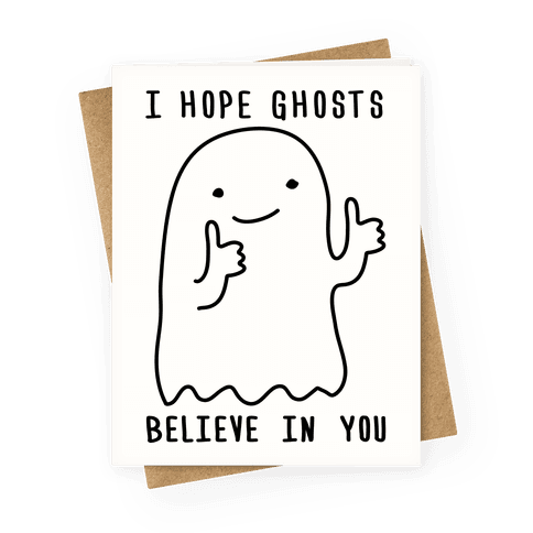 I Hope Ghosts Believe In You