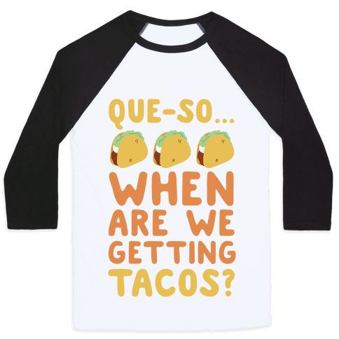 Que-so... When Are We Getting Tacos? Baseball Tee