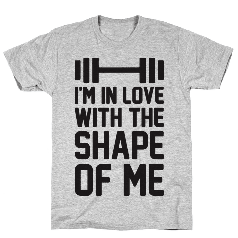 I'm In Love With The Shape Of Me Mens T-Shirt