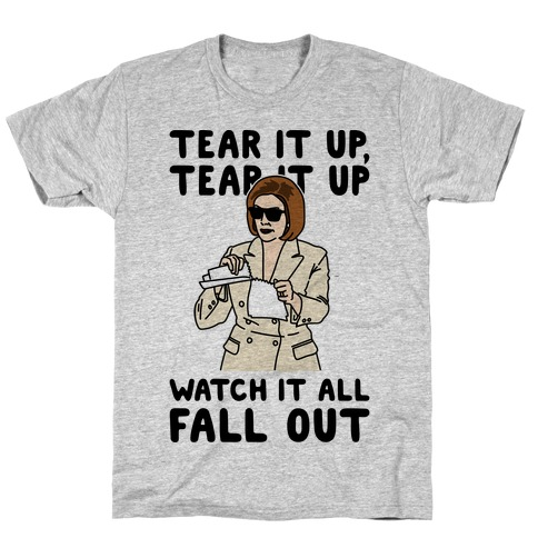 Tear It Up Tear It Up Nancy Pelosi Parody T-Shirt