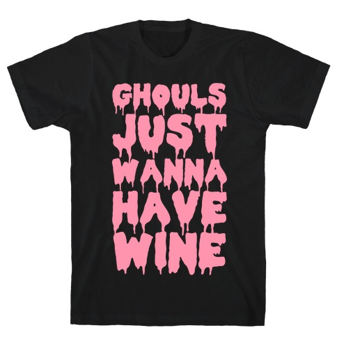 Ghouls Just Wanna Have Wine Mens T-Shirt