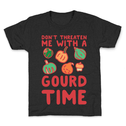 Don't Threaten Me With a Gourd Time Kids T-Shirt