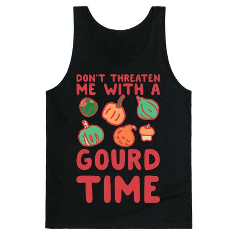 Don't Threaten Me With a Gourd Time Tank Top