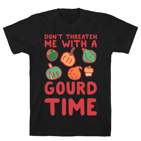 Don't Threaten Me With a Gourd Time Mens T-Shirt