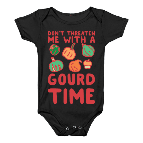 Don't Threaten Me With a Gourd Time Baby Onesy