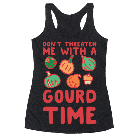 Don't Threaten Me With a Gourd Time Racerback Tank Top