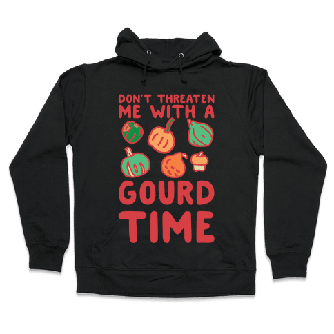 Don't Threaten Me With a Gourd Time Hooded Sweatshirt