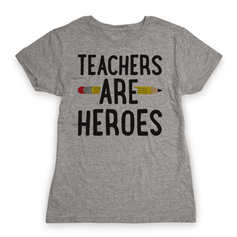 Teachers Are Heroes Womens T-Shirt