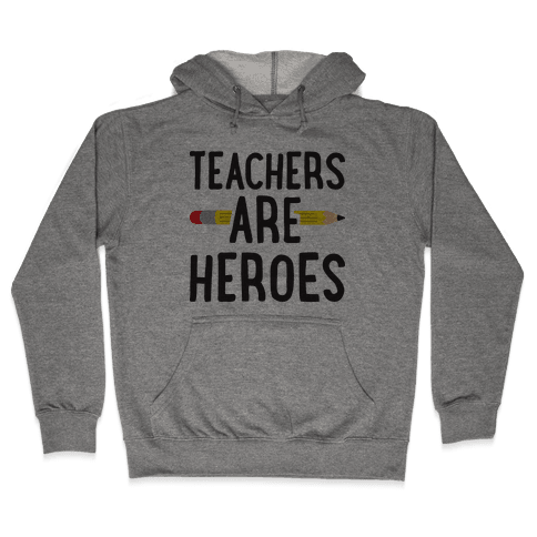 Teachers Are Heroes Hooded Sweatshirt
