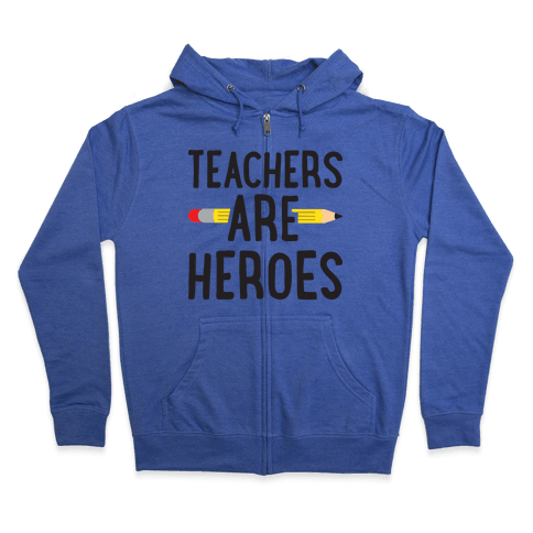 Teachers Are Heroes Zip Hoodie