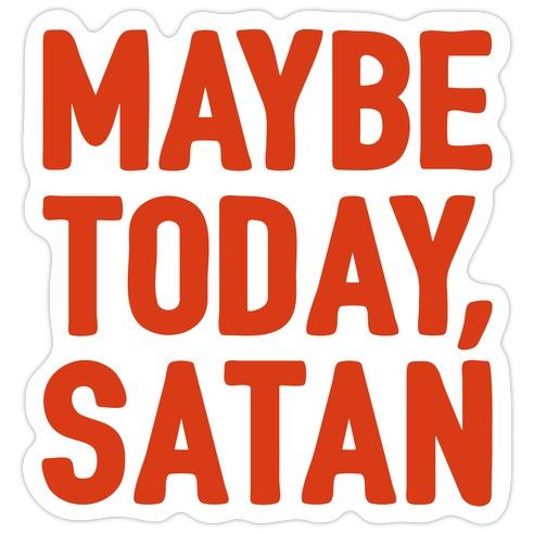 Maybe Today Satan Parody Die Cut Sticker