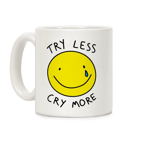 Try Less Cry More Coffee Mug