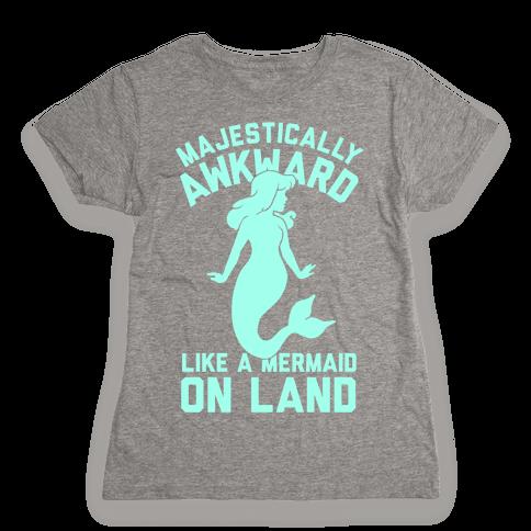 Majestically Awkward Like A Mermaid On Land Womens T-Shirt