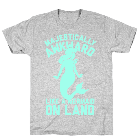 Majestically Awkward Like A Mermaid On Land Mens T-Shirt