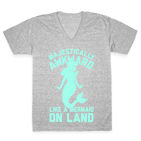 Majestically Awkward Like A Mermaid On Land V-Neck Tee Shirt