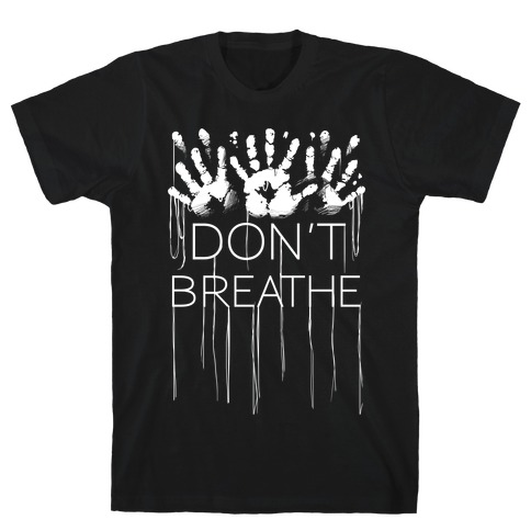Don't Breath T-Shirt