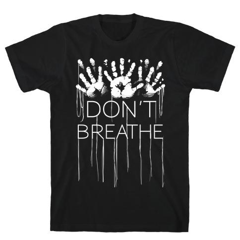 Don't Breath T-Shirt