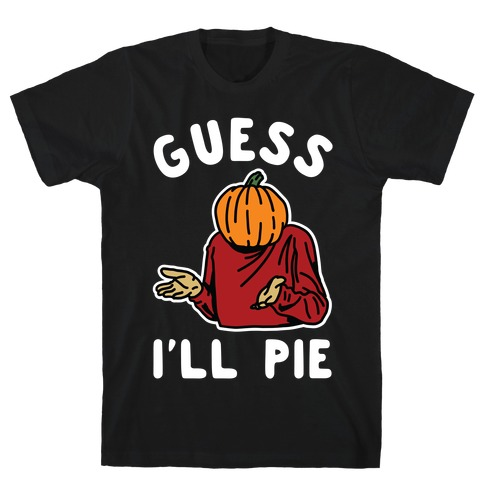 Guess I'll Pie Mens T-Shirt