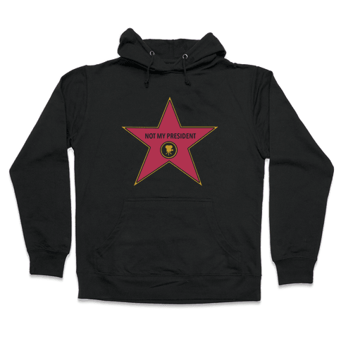 Not My President Hollywood Star Hooded Sweatshirt