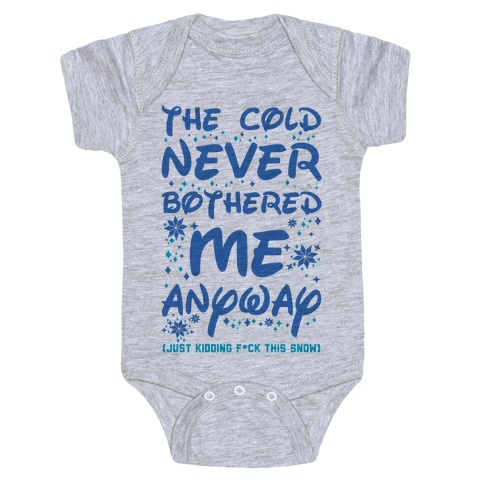 The Cold Never Bothered Me Anyway Just Kidding F*ck This Snow Baby Onesy