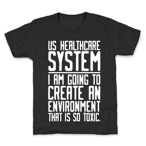 US Healthcare System I Am Going To Create An Environment That Is So Toxic Parody White Print Kids T-Shirt