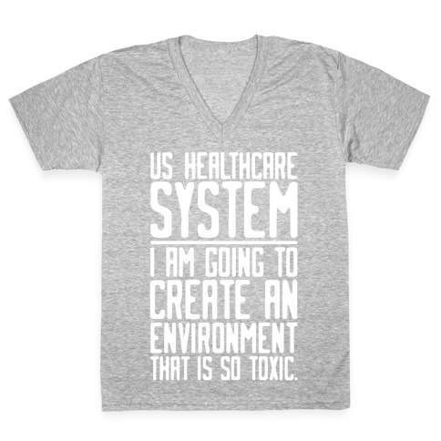 US Healthcare System I Am Going To Create An Environment That Is So Toxic Parody White Print V-Neck Tee Shirt