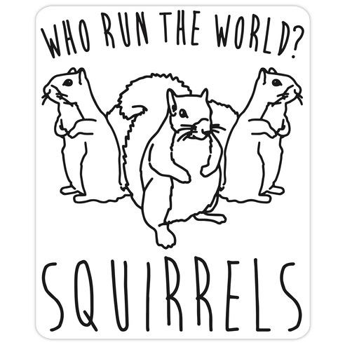 Who Run The World Squirrels Parody Die Cut Sticker