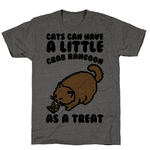 Cats Can Have A Little Crab Rangoon As A Treat  T-Shirt