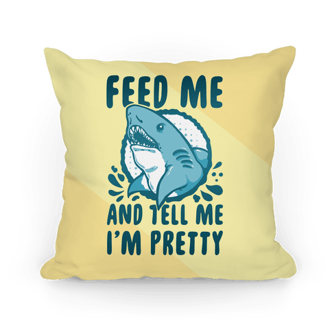 Feed Me and tell Me I'm Pretty Shark Pillow