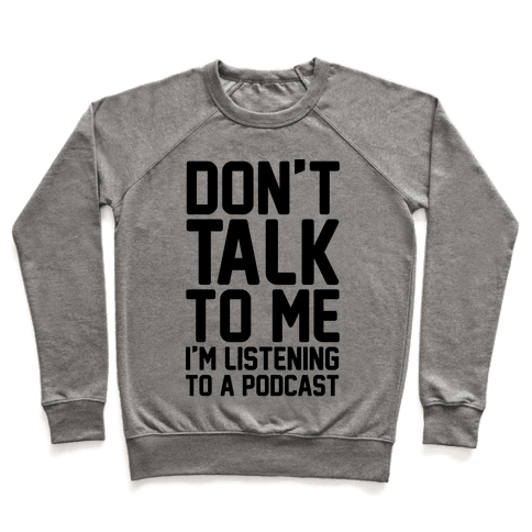 Don't Talk To Me I'm Listening To A Podcast Pullover
