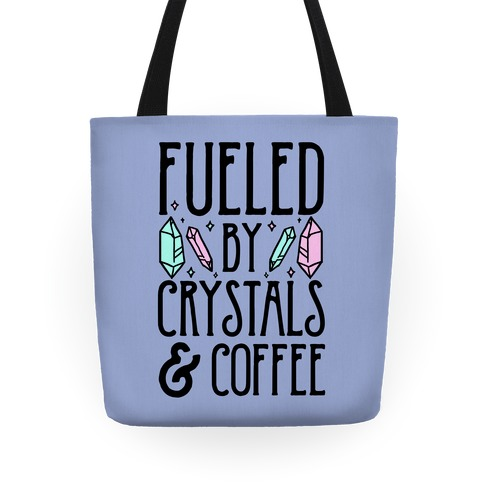 Fueled By Crystals and Coffeee Tote
