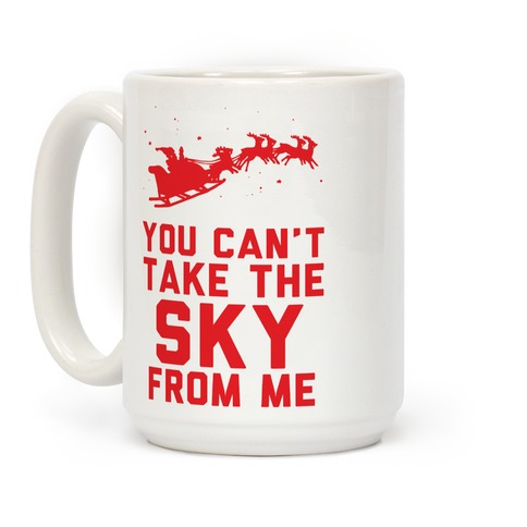 You Can't Take the Sky From Me Santa Sleigh Coffee Mug