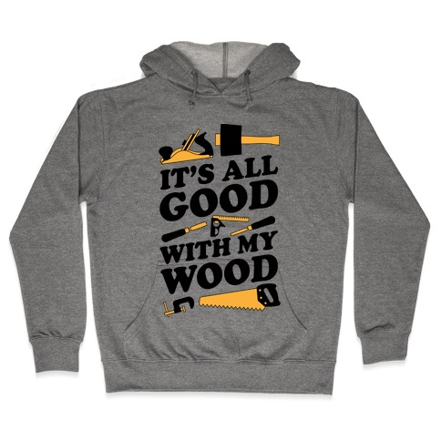 It's All Good With My Wood Hooded Sweatshirt