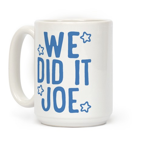 We Did It We Did It Joe Coffee Mug