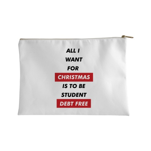 All I Want For Christmas Is To Be Student Debt Free Accessory Bag
