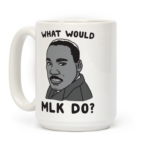 What Would MLK Do Coffee Mug