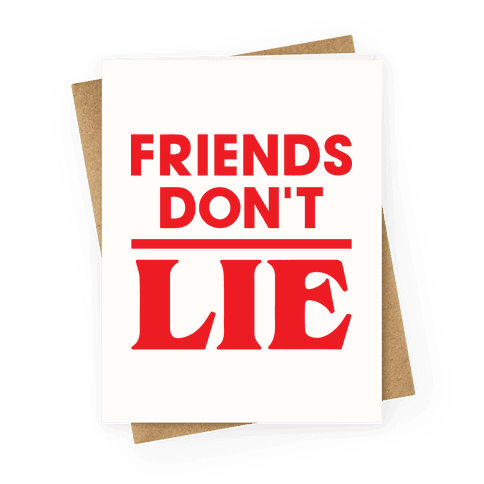 Friends Don't Lie Greeting Card