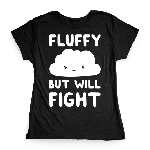 Fluffy But Will Fight Cloud Womens T-Shirt