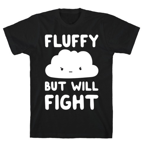 Fluffy But Will Fight Cloud T-Shirt