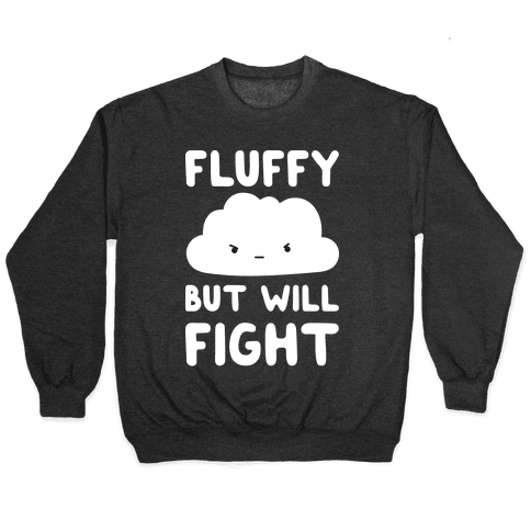 Fluffy But Will Fight Cloud Pullover