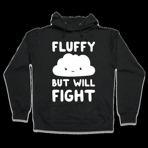 Fluffy But Will Fight Cloud Hooded Sweatshirt