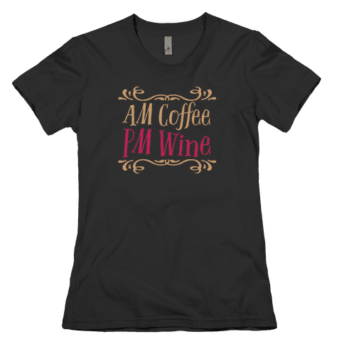 AM Coffee PM Wine Womens T-Shirt