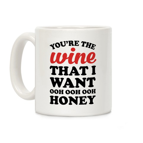 You're The Wine That I Want Coffee Mug