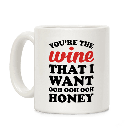 You're The Wine That I Want Coffee Mug