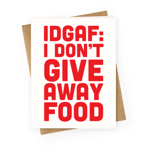I Don't Give Away Food Greeting Card