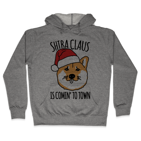 Shiba Claus Is Comin' To Town  Hooded Sweatshirt