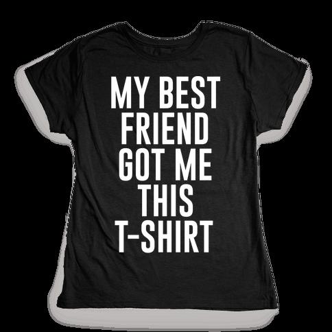 My Best Friend Got Me This T-shirt White Print Womens T-Shirt