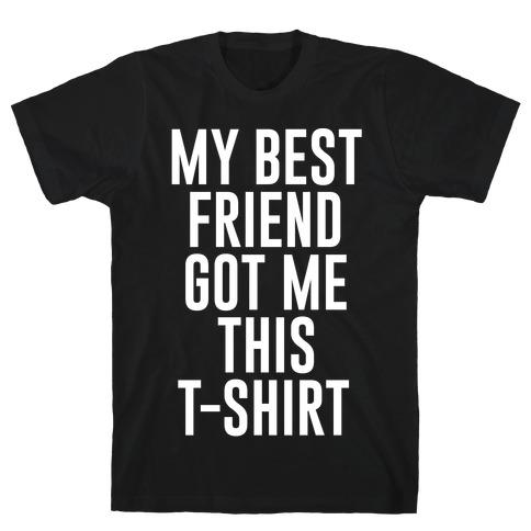 My Best Friend Got Me This T-shirt White Print Mens T-Shirt