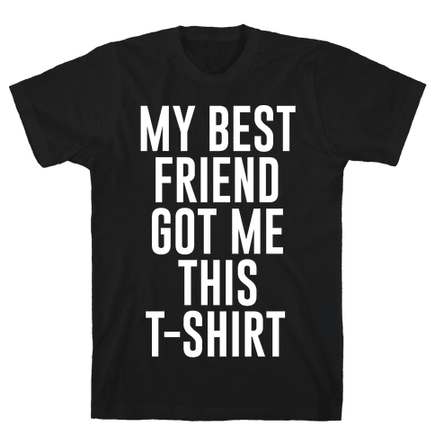 My Best Friend Got Me This T-shirt White Print Mens T-Shirt